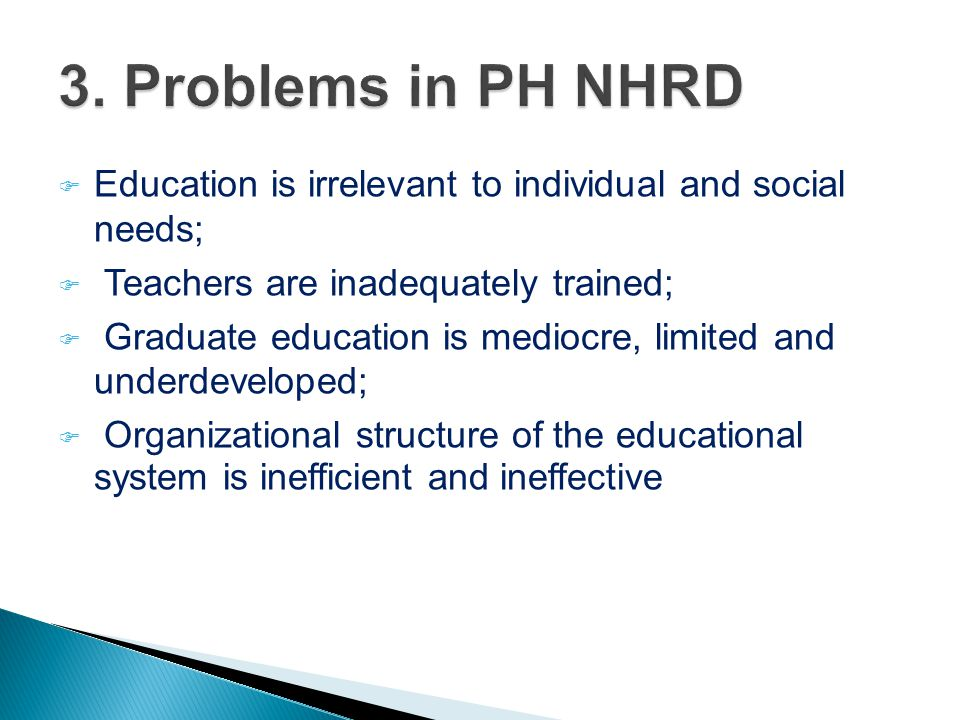 3. Problems in PH NHRD Education is irrelevant to individual and social needs; Teachers are inadequately trained;
