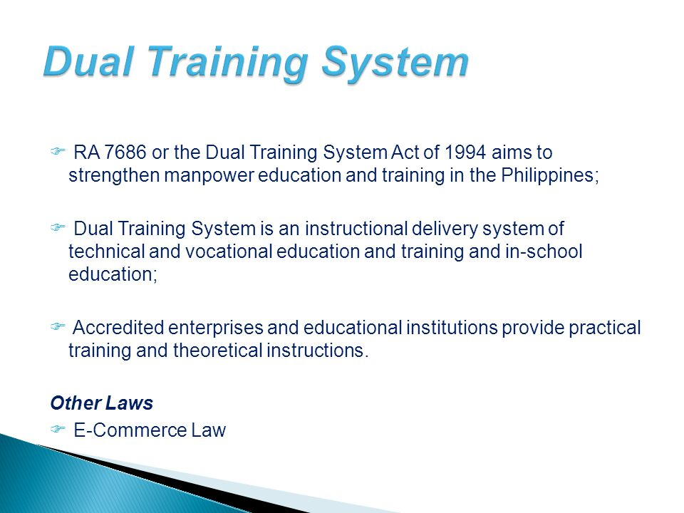 Dual Training System RA 7686 or the Dual Training System Act of 1994 aims to strengthen manpower education and training in the Philippines;