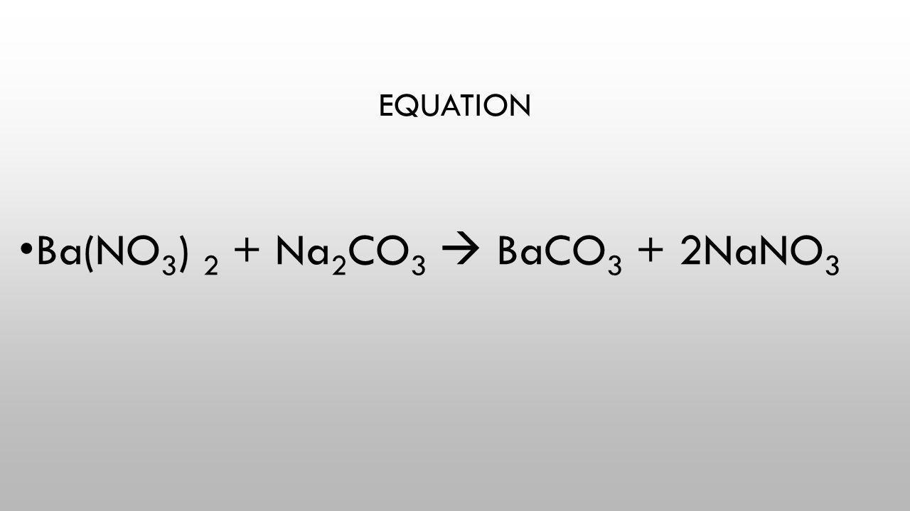 Ba(NO3) 2 + Na2CO3  BaCO3 + 2NaNO3