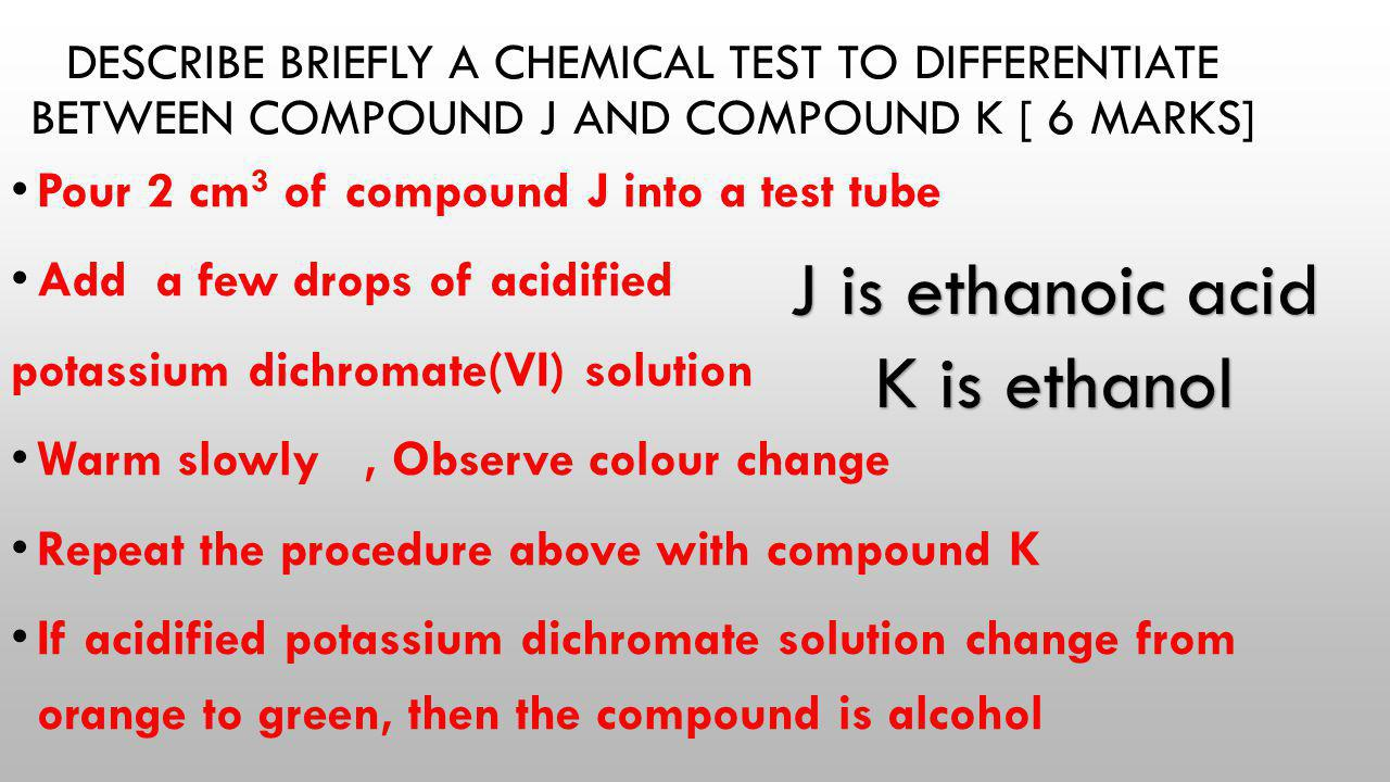 J is ethanoic acid K is ethanol