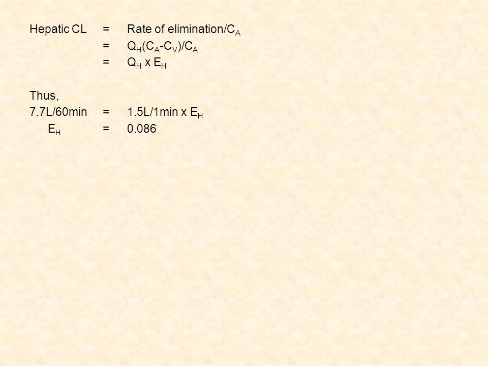 Hepatic CL = Rate of elimination/CA = QH(CA-CV)/CA = QH x EH Thus, 7