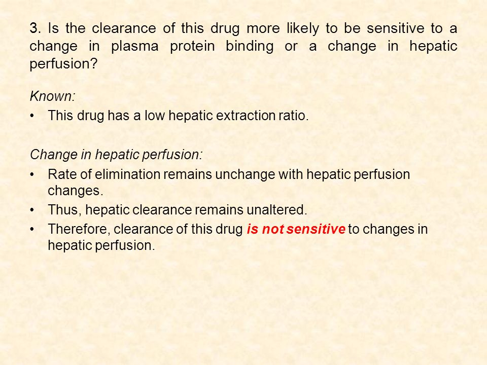 3. Is the clearance of this drug more likely to be sensitive to a change in plasma protein binding or a change in hepatic perfusion