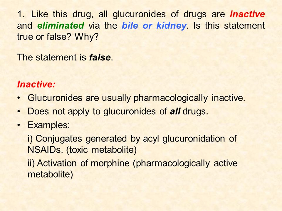 Glucuronides are usually pharmacologically inactive.