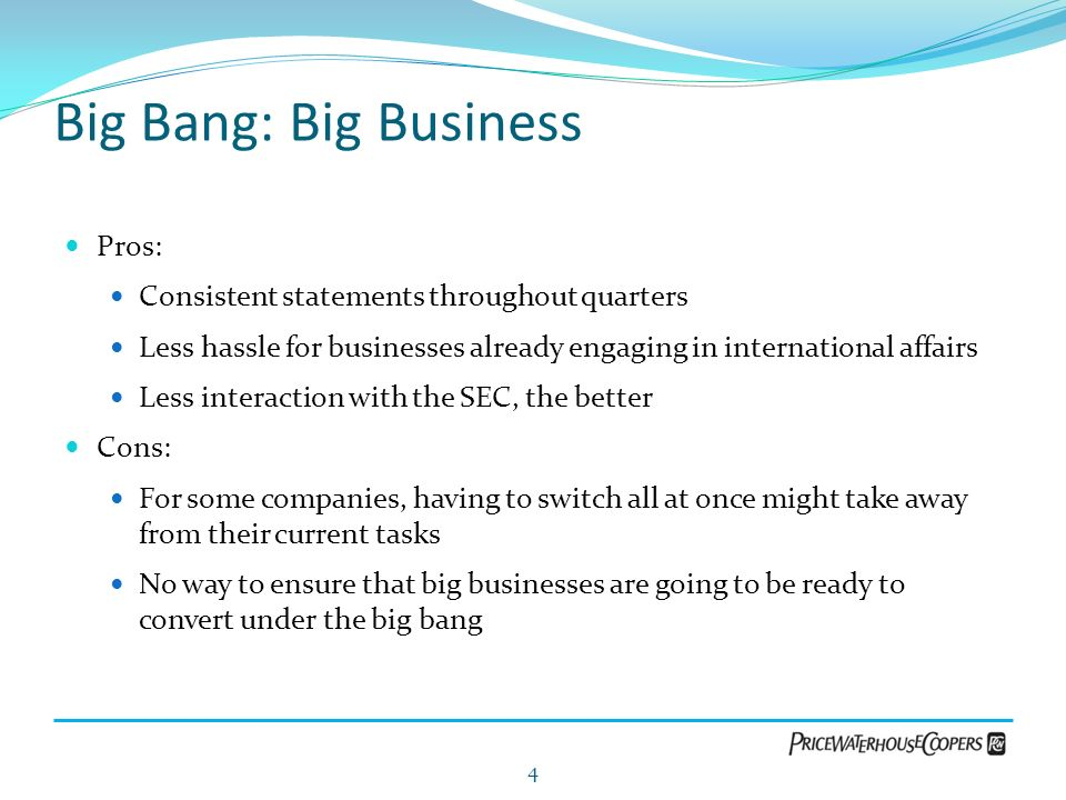 Big Bang: Big Business Pros: Consistent statements throughout quarters