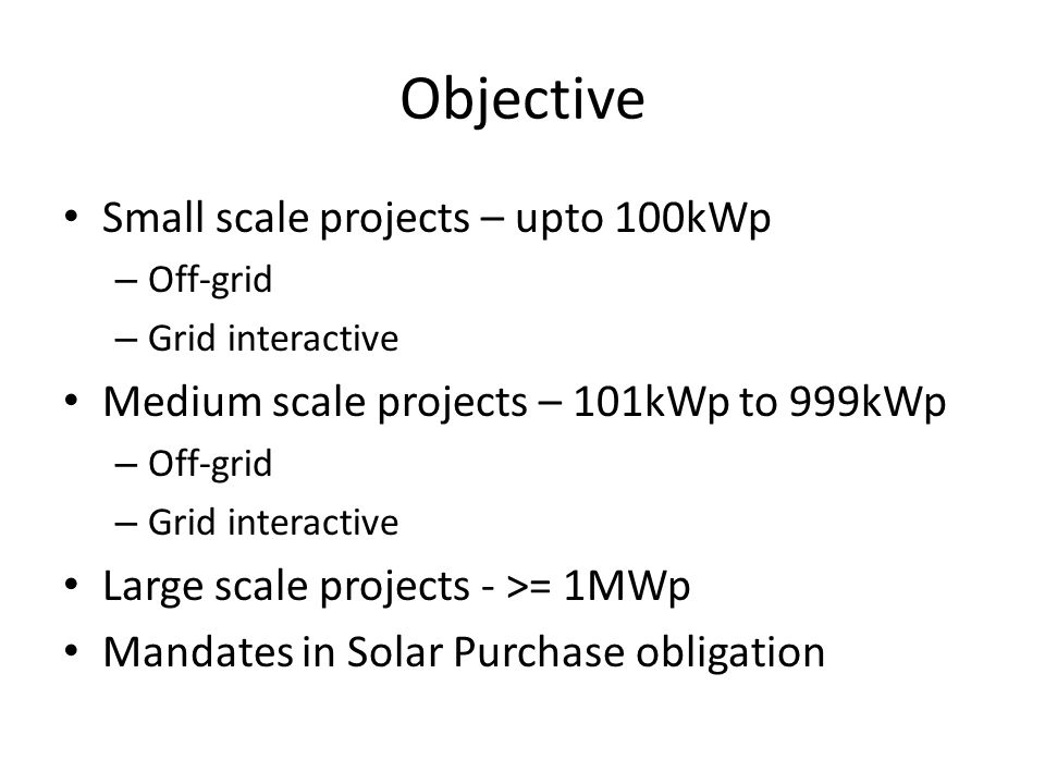 Objective Small scale projects – upto 100kWp