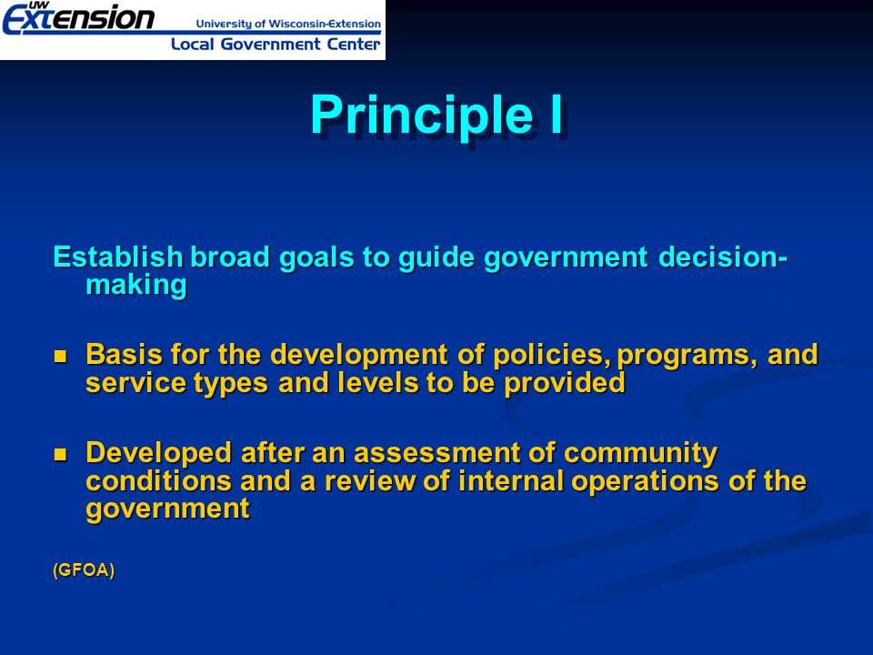 Principle I Establish broad goals to guide government decision-making