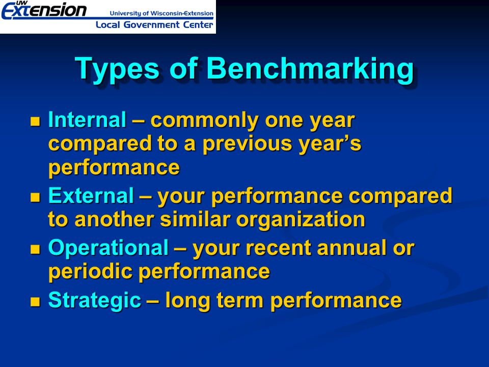Types of Benchmarking Internal – commonly one year compared to a previous year's performance.