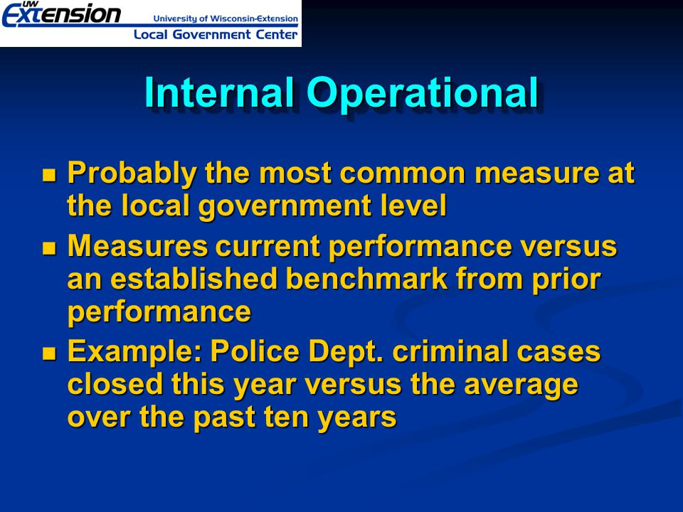 Internal Operational Probably the most common measure at the local government level.