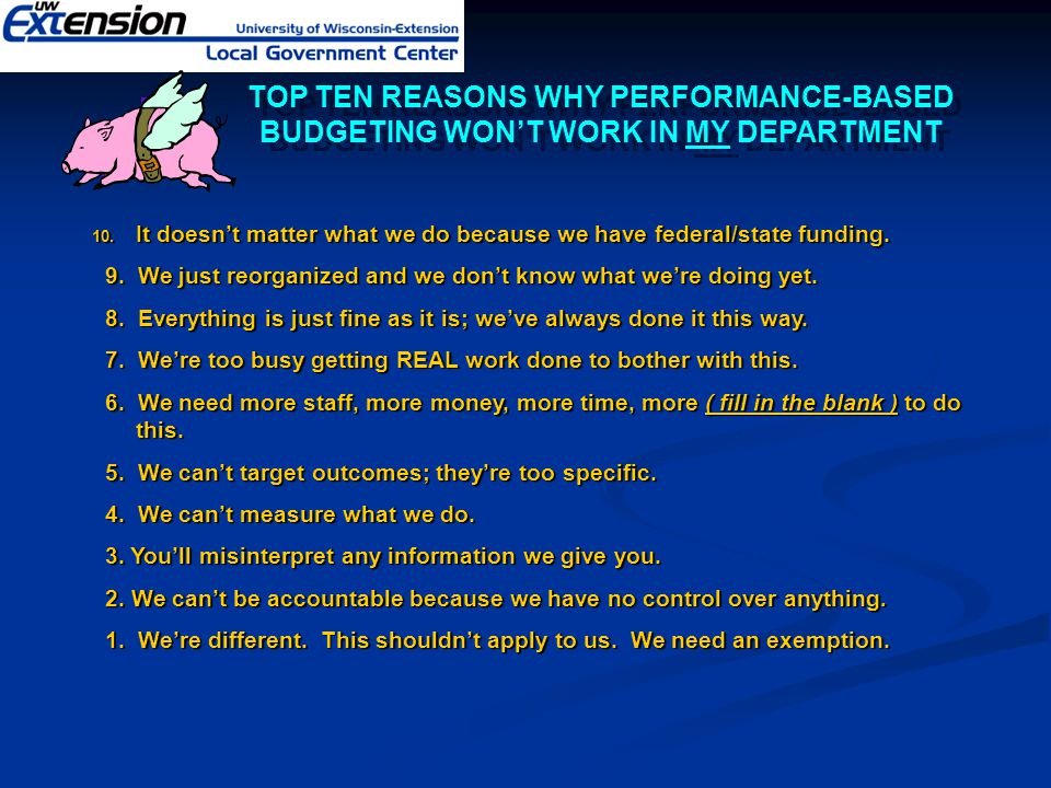 TOP TEN REASONS WHY PERFORMANCE-BASED BUDGETING WON'T WORK IN MY DEPARTMENT