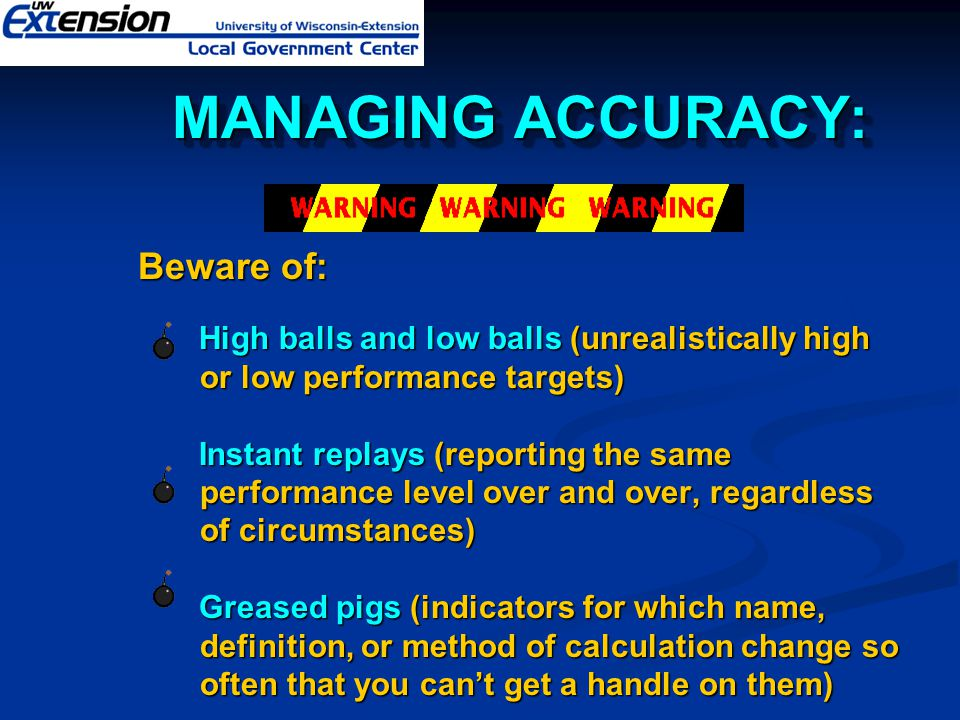 MANAGING ACCURACY: Beware of: