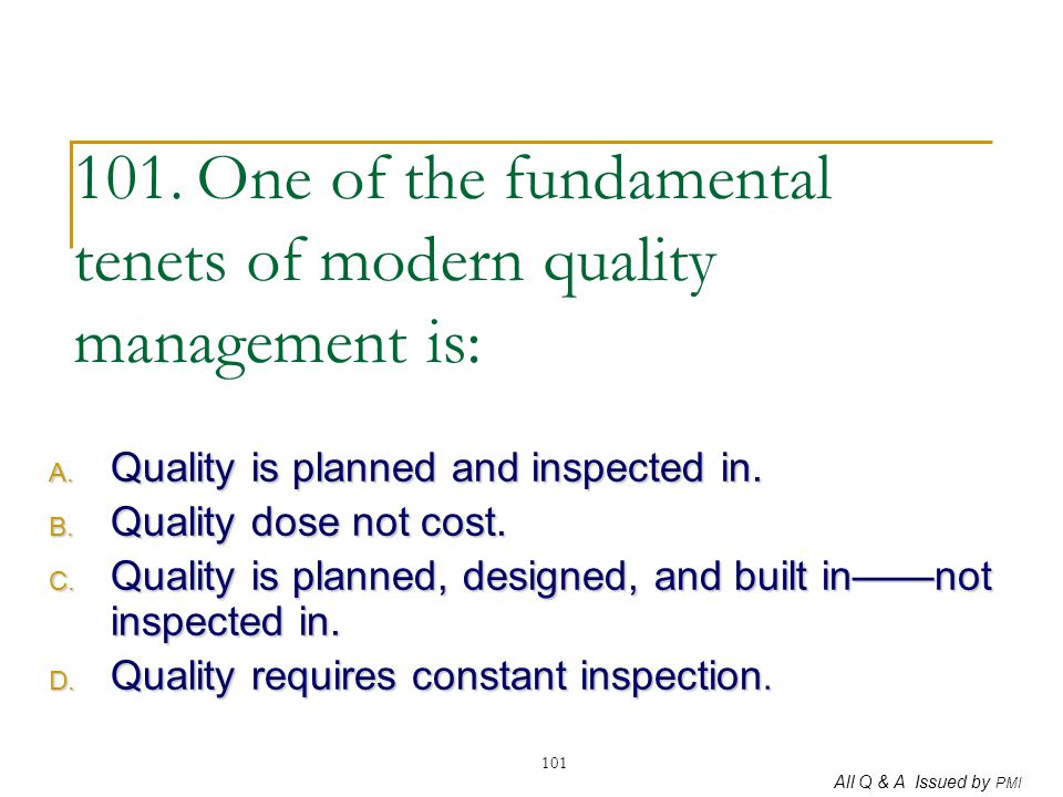 101. One of the fundamental tenets of modern quality management is: