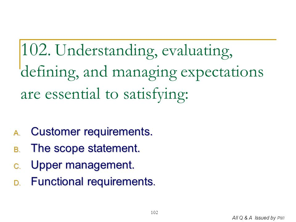 102. Understanding, evaluating, defining, and managing expectations are essential to satisfying: