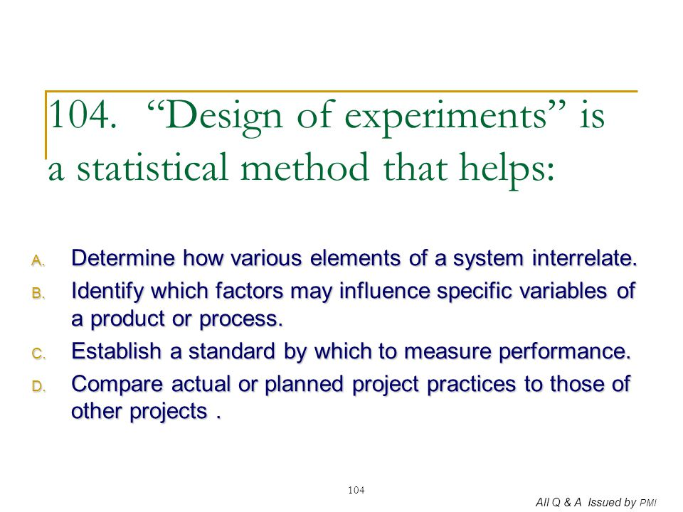 104. Design of experiments is a statistical method that helps: