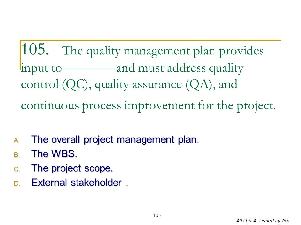105. The quality management plan provides input to————and must address quality control (QC), quality assurance (QA), and continuous process improvement for the project.