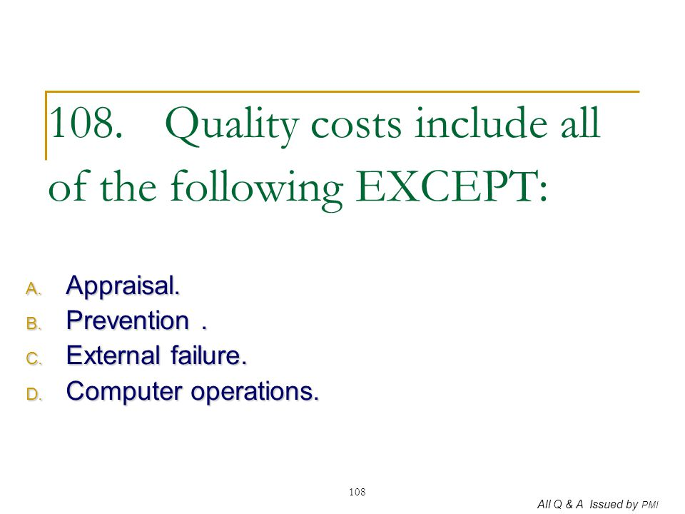 108. Quality costs include all of the following EXCEPT: