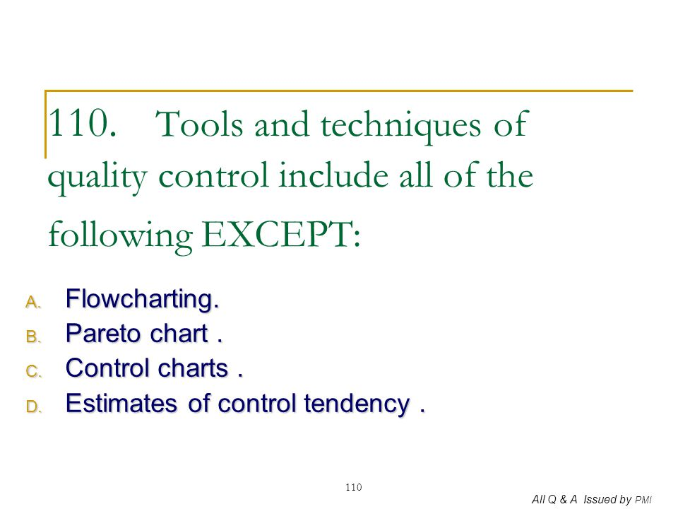 110. Tools and techniques of quality control include all of the following EXCEPT: