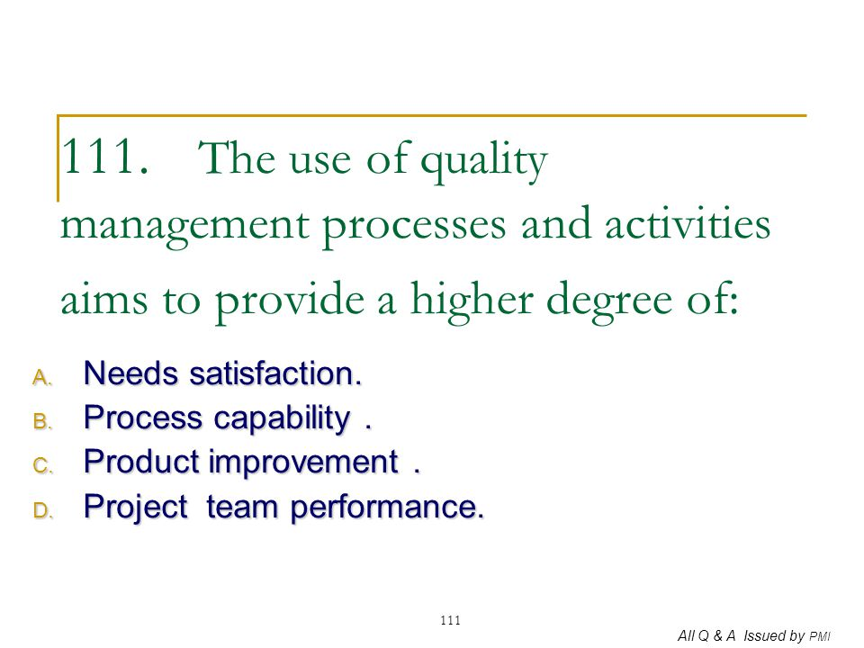 111. The use of quality management processes and activities aims to provide a higher degree of: