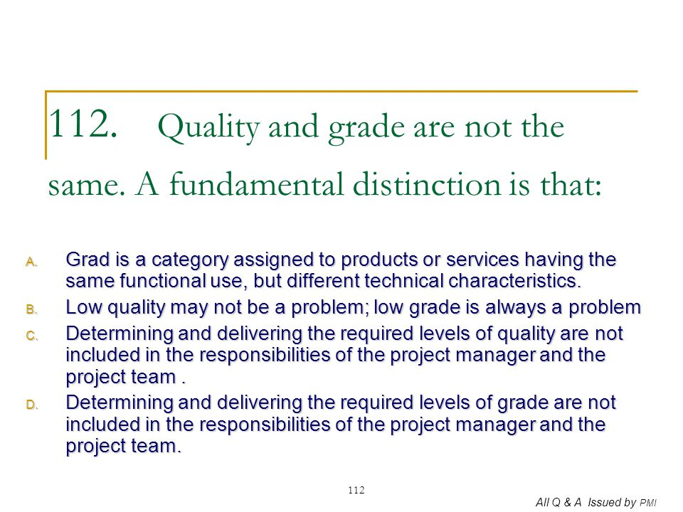 112. Quality and grade are not the same