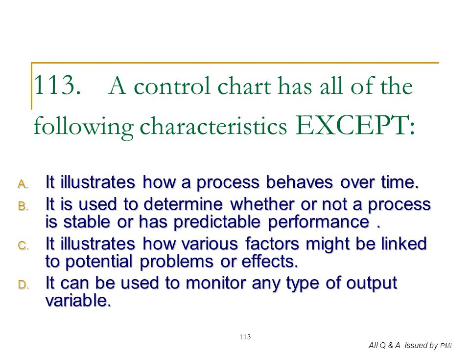 113. A control chart has all of the following characteristics EXCEPT: