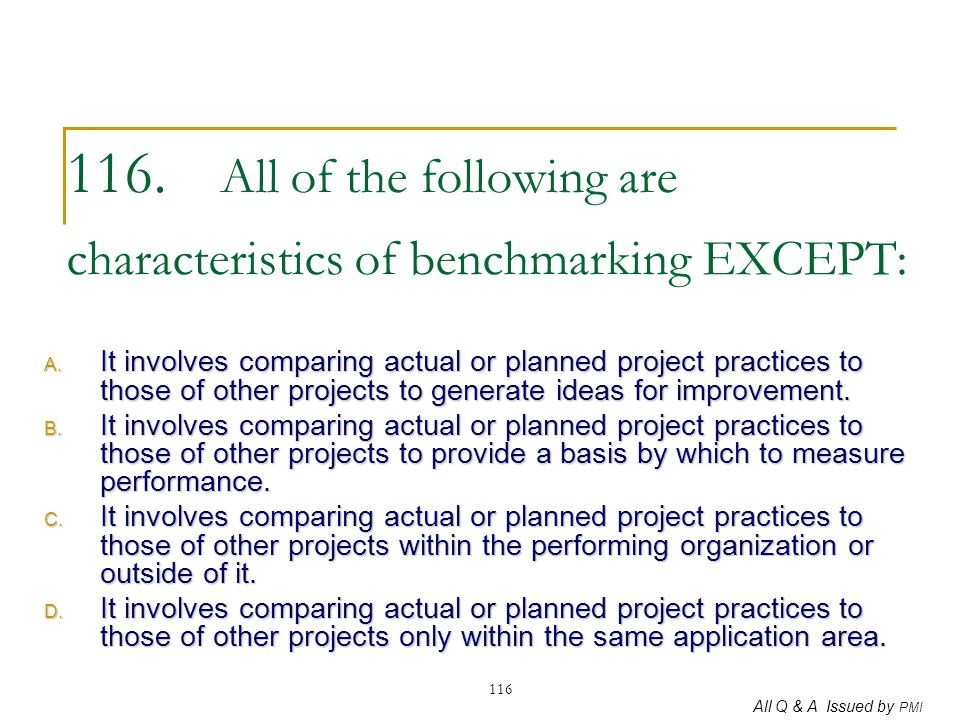 116. All of the following are characteristics of benchmarking EXCEPT: