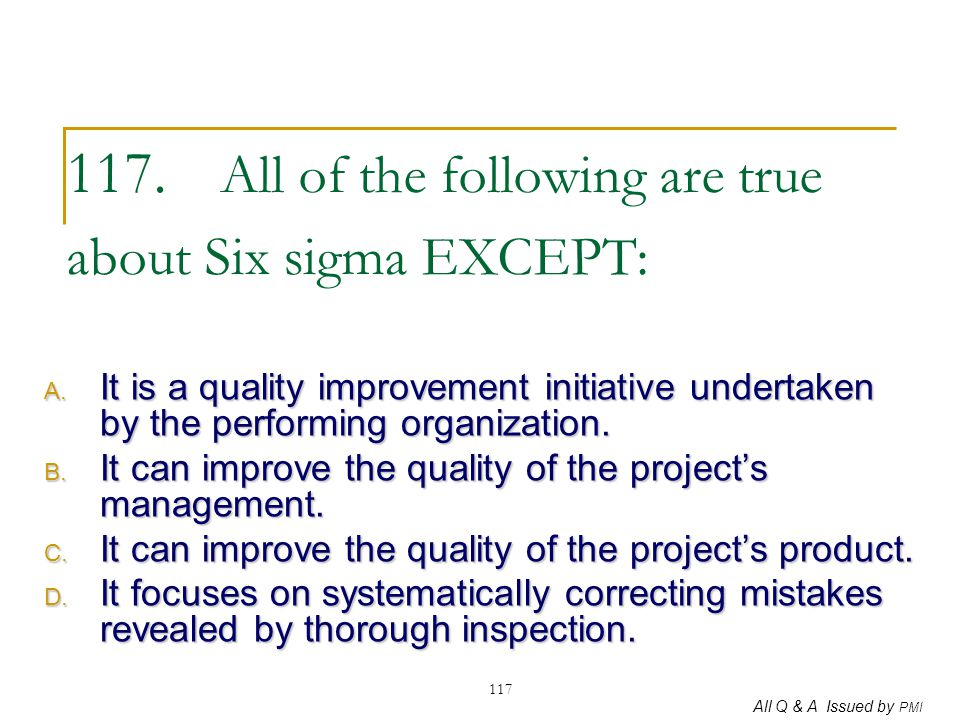 117. All of the following are true about Six sigma EXCEPT: