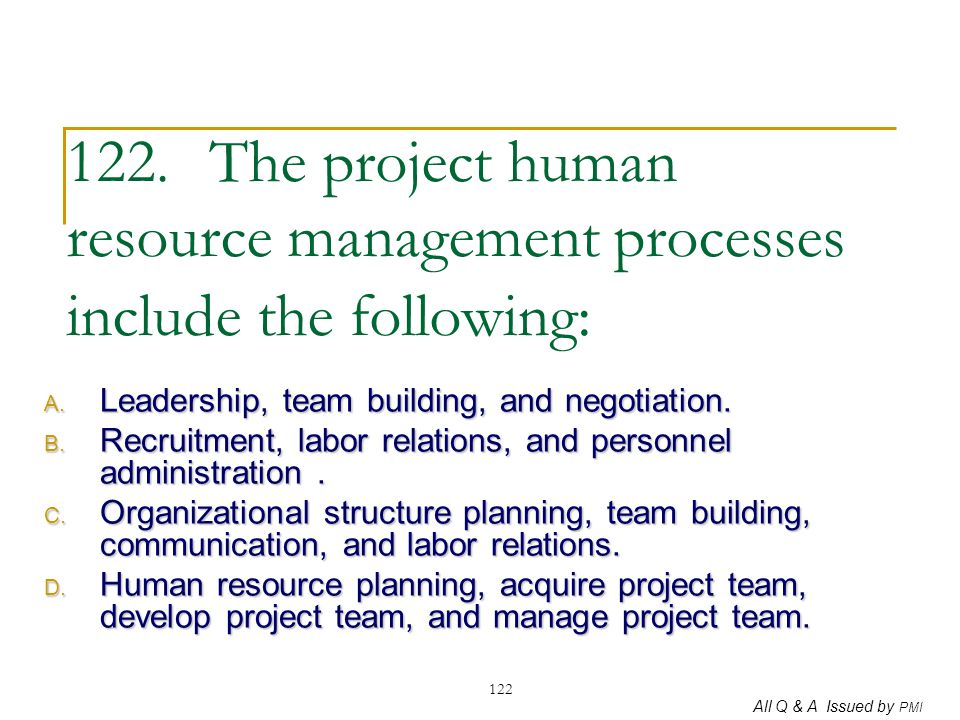 122. The project human resource management processes include the following: