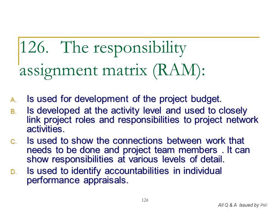 126. The responsibility assignment matrix (RAM):