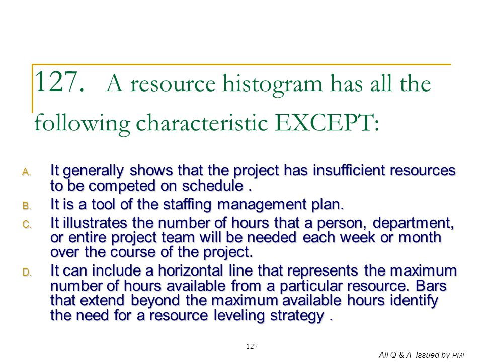 127. A resource histogram has all the following characteristic EXCEPT: