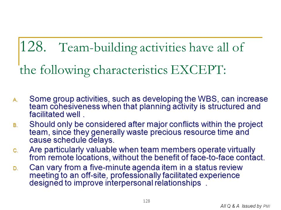 128. Team-building activities have all of the following characteristics EXCEPT: