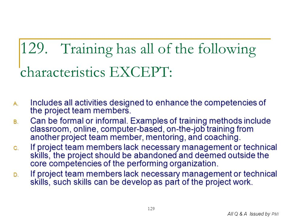 129. Training has all of the following characteristics EXCEPT: