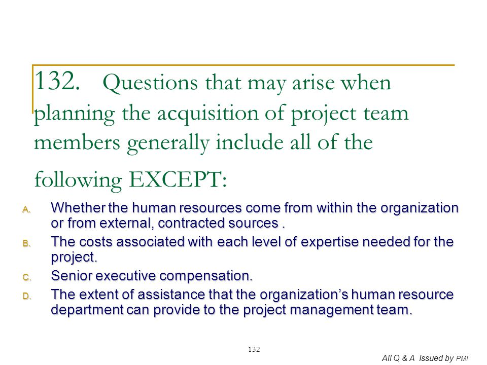 132. Questions that may arise when planning the acquisition of project team members generally include all of the following EXCEPT: