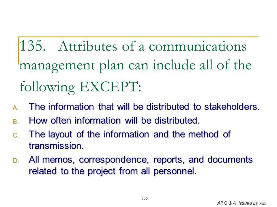 135. Attributes of a communications management plan can include all of the following EXCEPT: