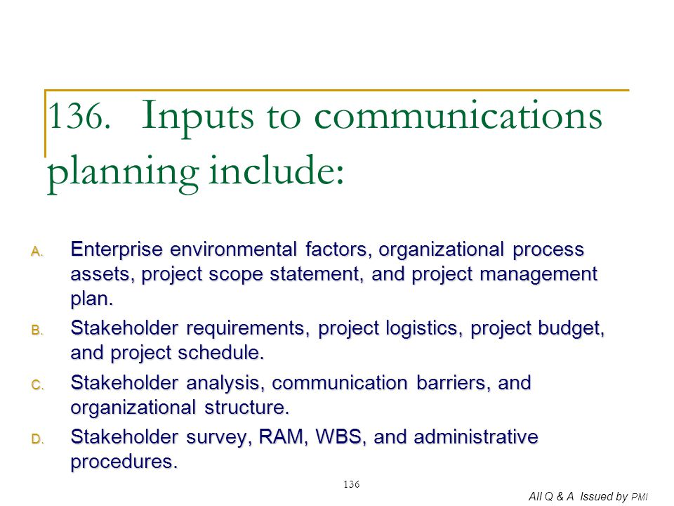 136. Inputs to communications planning include: