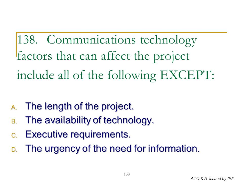 138. Communications technology factors that can affect the project include all of the following EXCEPT: