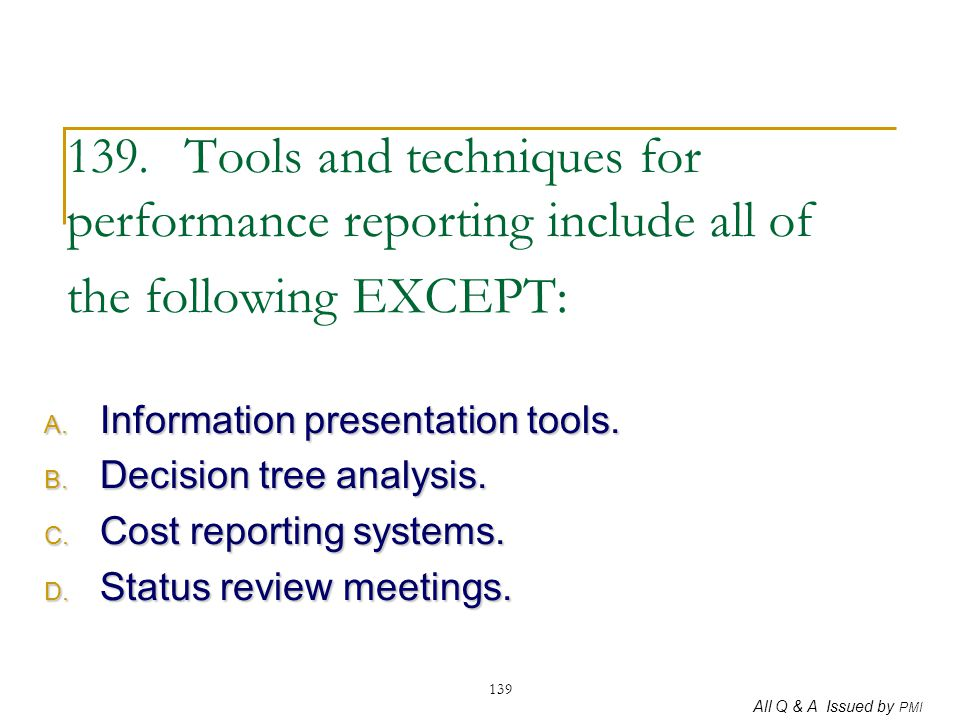 139. Tools and techniques for performance reporting include all of the following EXCEPT: