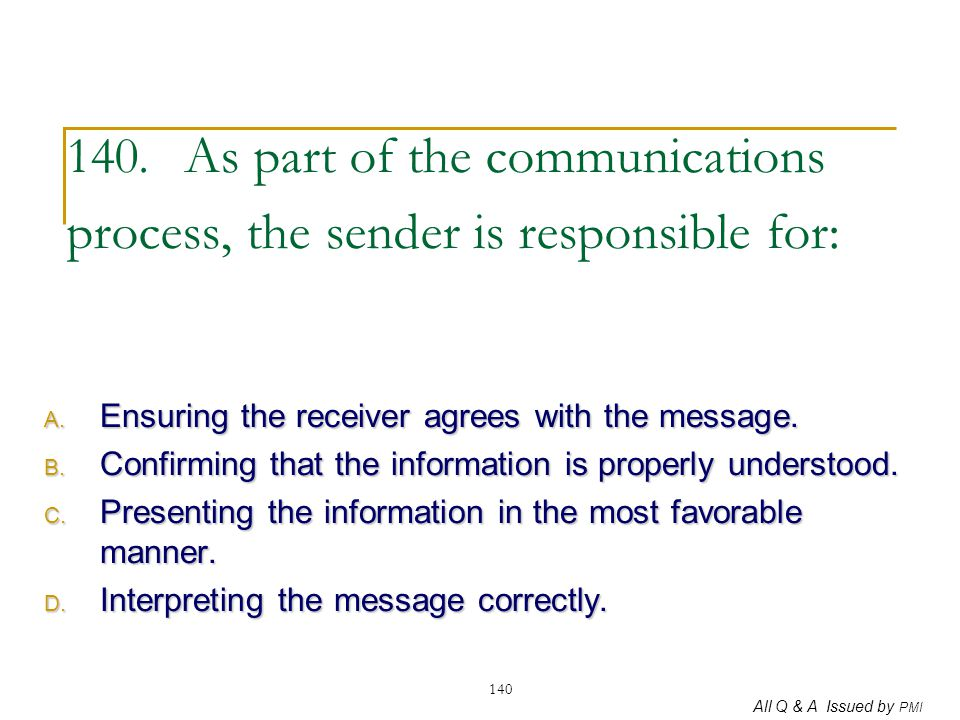 140. As part of the communications process, the sender is responsible for: