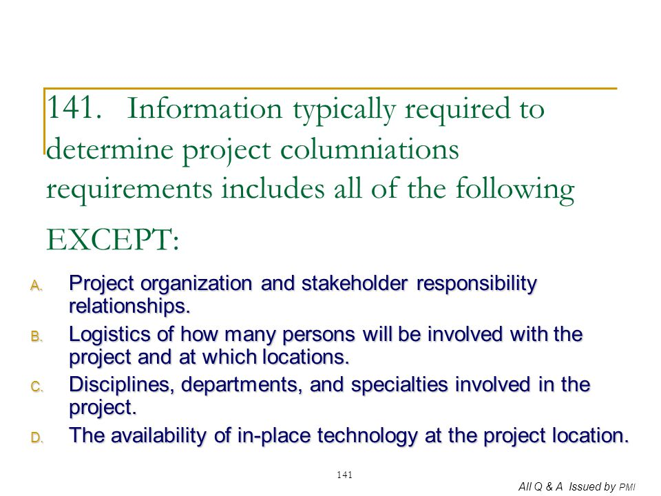 141. Information typically required to determine project columniations requirements includes all of the following EXCEPT: