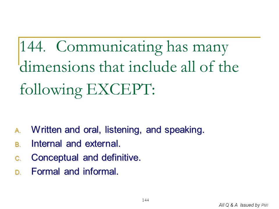 144. Communicating has many dimensions that include all of the following EXCEPT: