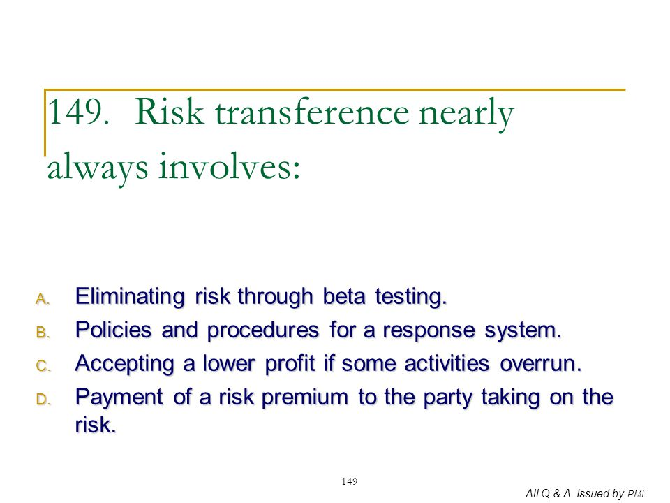 149. Risk transference nearly always involves: