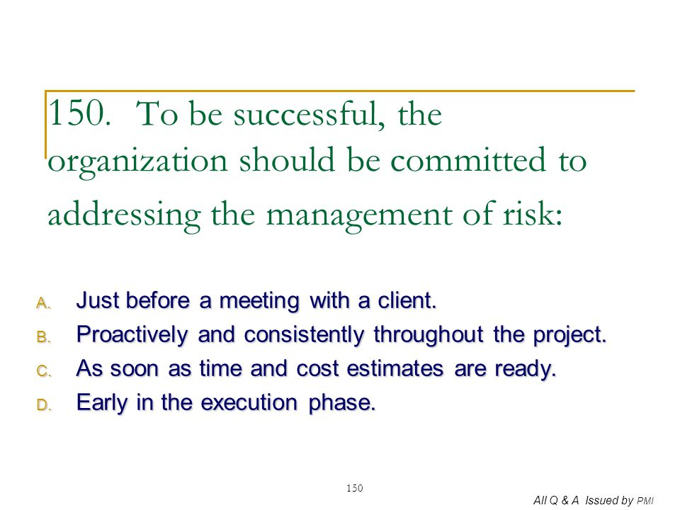 150. To be successful, the organization should be committed to addressing the management of risk: