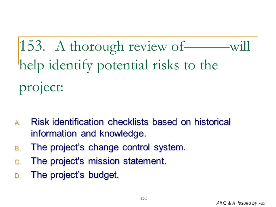 153. A thorough review of———will help identify potential risks to the project: