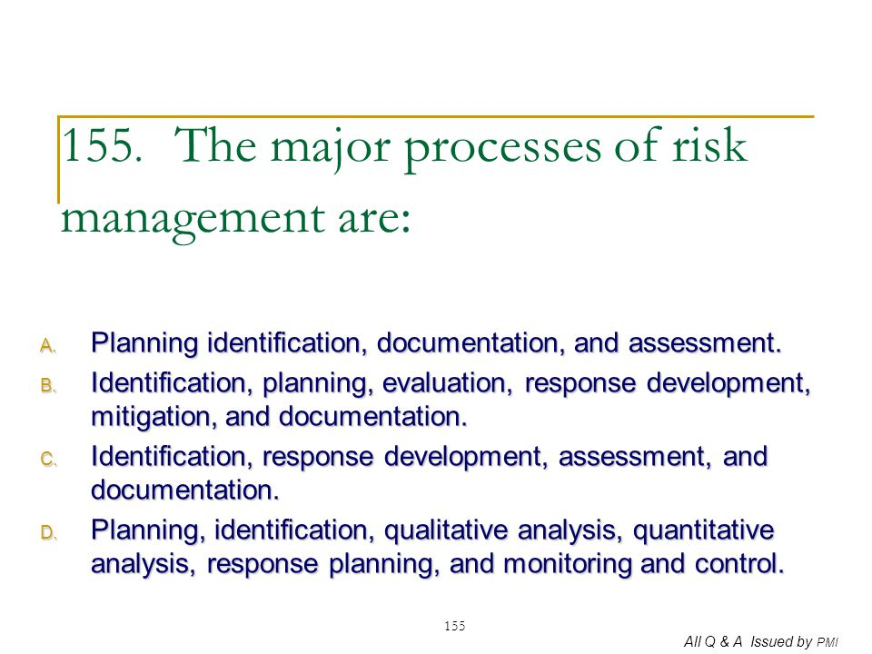 155. The major processes of risk management are: