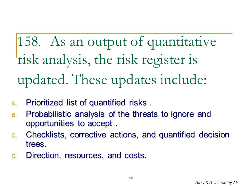 158. As an output of quantitative risk analysis, the risk register is updated. These updates include: