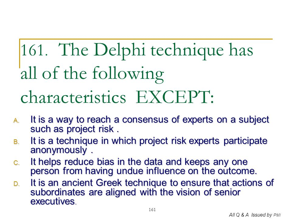 161. The Delphi technique has all of the following characteristics EXCEPT: