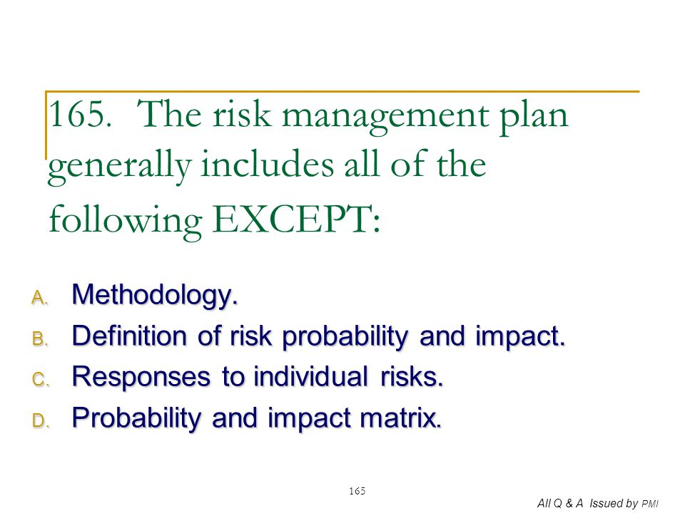 165. The risk management plan generally includes all of the following EXCEPT: