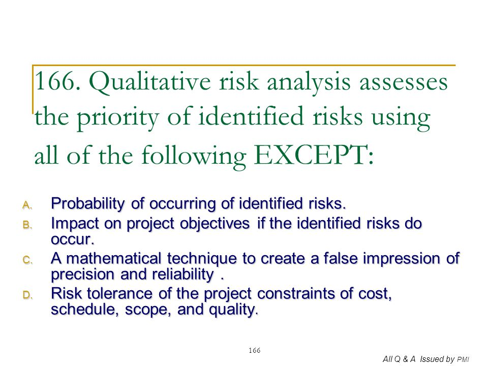 166. Qualitative risk analysis assesses the priority of identified risks using all of the following EXCEPT: