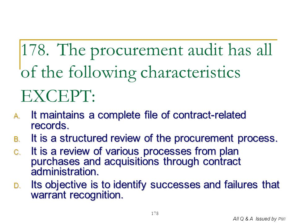 178. The procurement audit has all of the following characteristics EXCEPT: