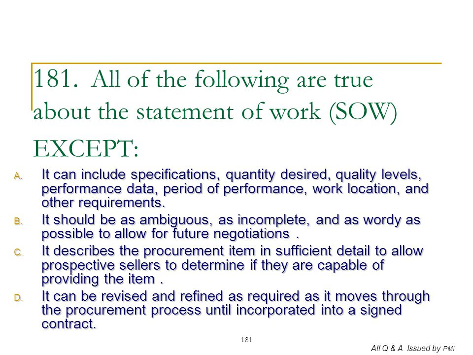 181. All of the following are true about the statement of work (SOW) EXCEPT: