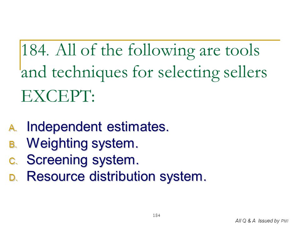 184. All of the following are tools and techniques for selecting sellers EXCEPT: