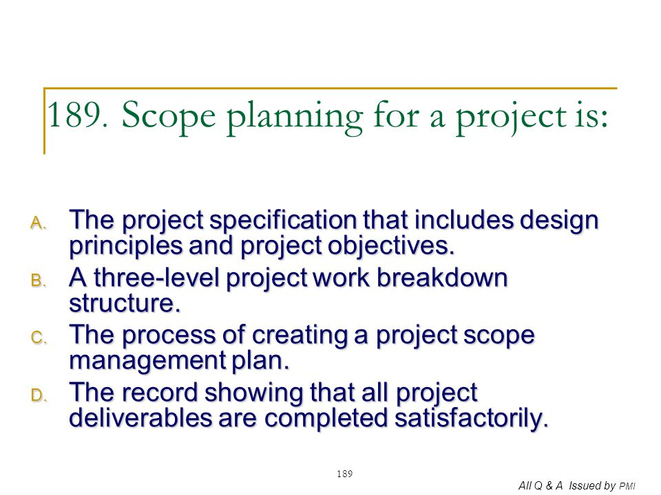 189. Scope planning for a project is: